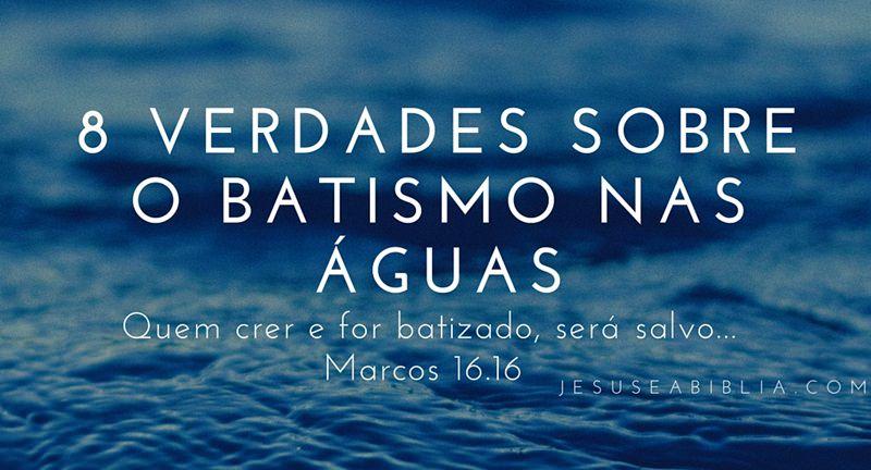 8 verdades sobre o batismo nas águas