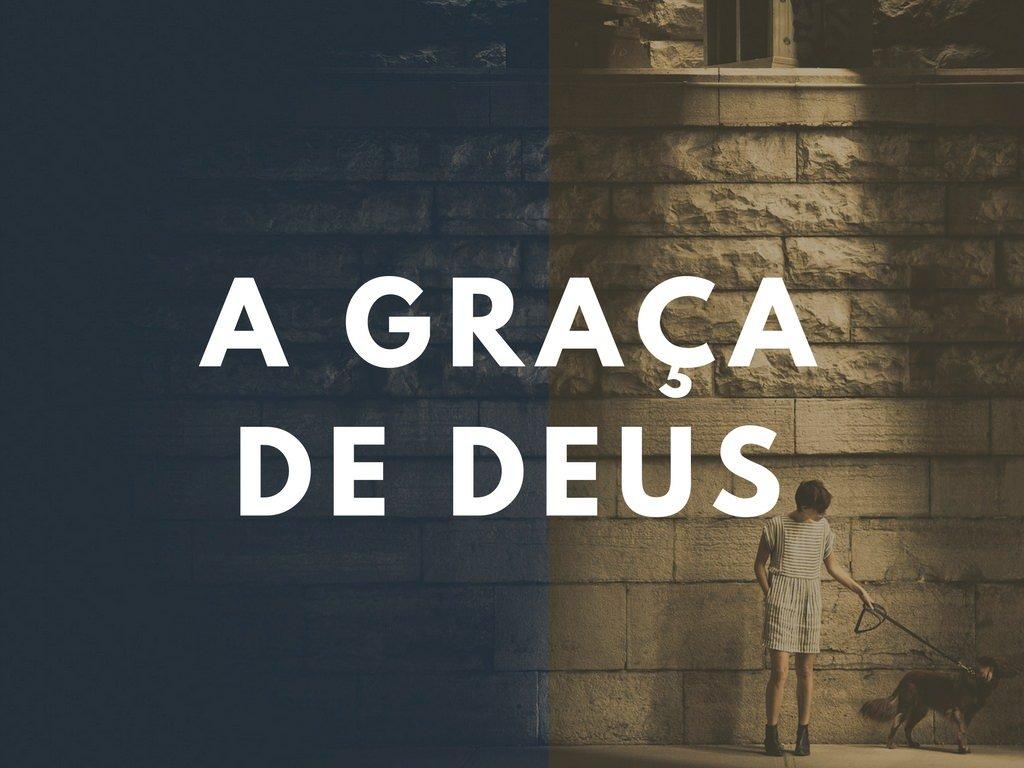 A Graça de Deus - A Maravilhosa Graça de Deus