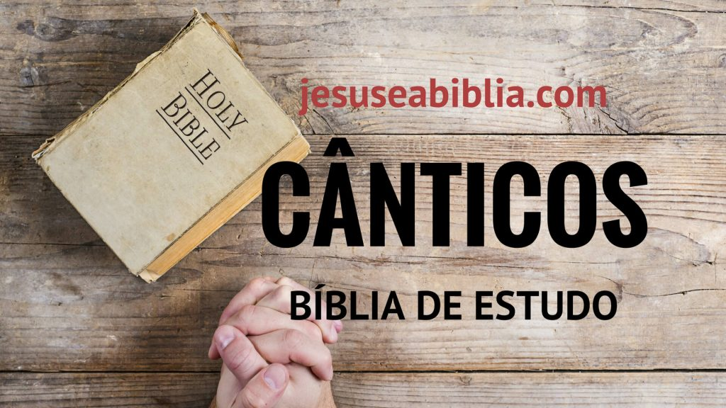 Cânticos - Bíblia de Estudo Online