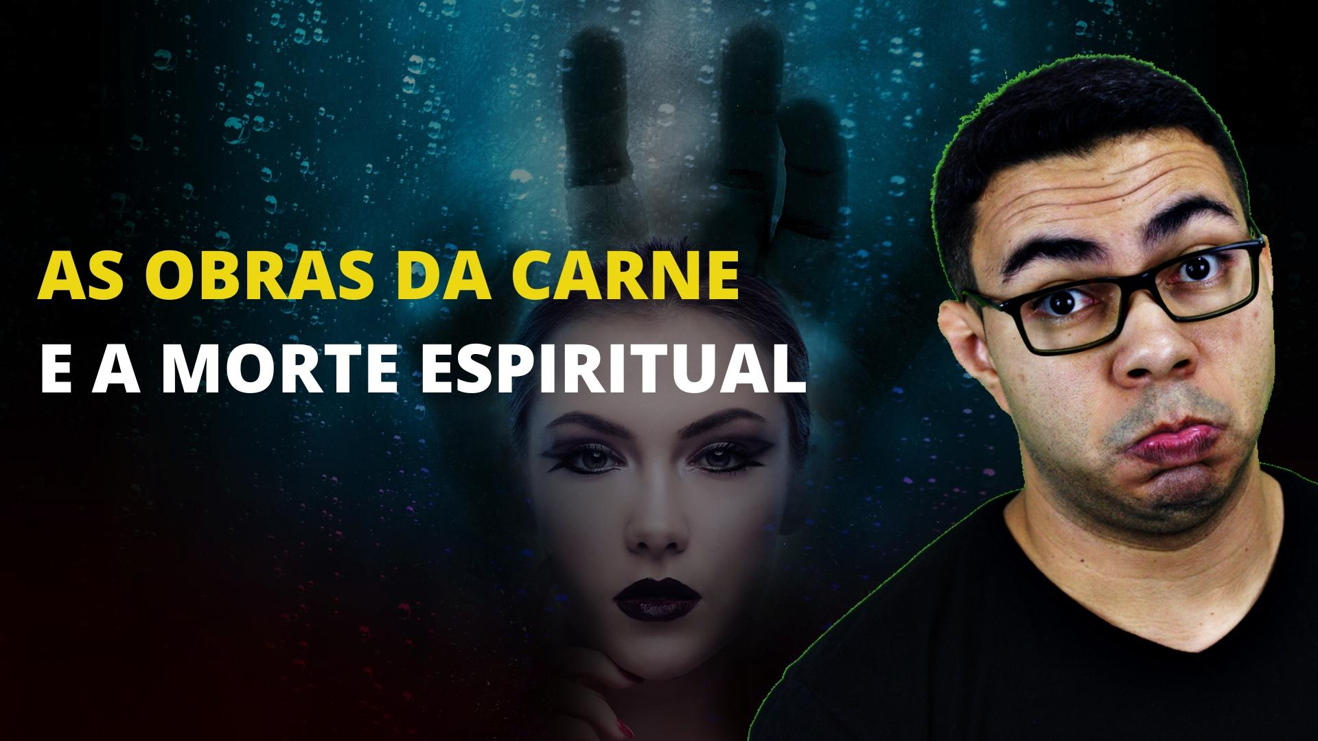 As Obras da Carne e a Morte Espiritual