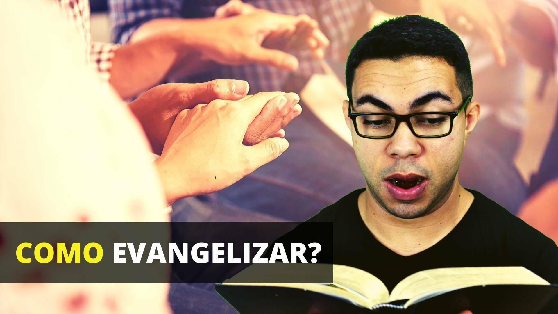 Evangelizar é preciso? Como Evangelizar?