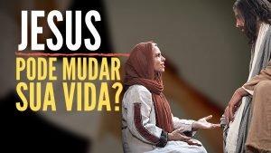 Por que Jesus Pode Mudar Sua Vida