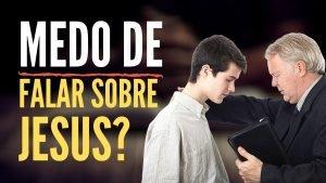 Como Enfrentar o Medo de Falar Sobre Jesus