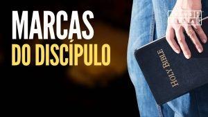 4 MARCAS Do Discípulo de Cristo